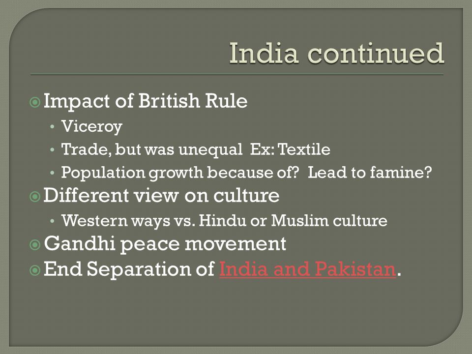  Impact of British Rule Viceroy Trade, but was unequal Ex: Textile Population growth because of.