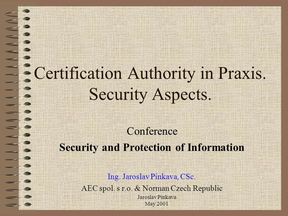 Jaroslav Pinkava May 2001 Certification Authority in Praxis.
