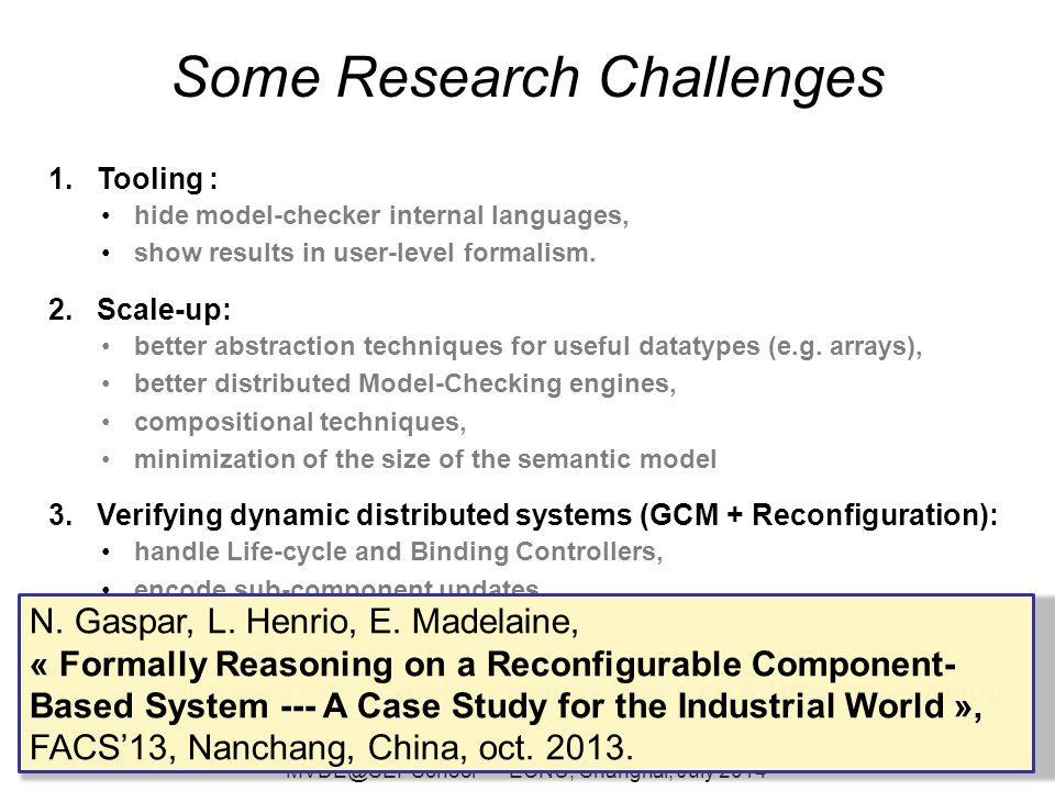 Some Research Challenges 1.Tooling : hide model-checker internal languages, show results in user-level formalism.