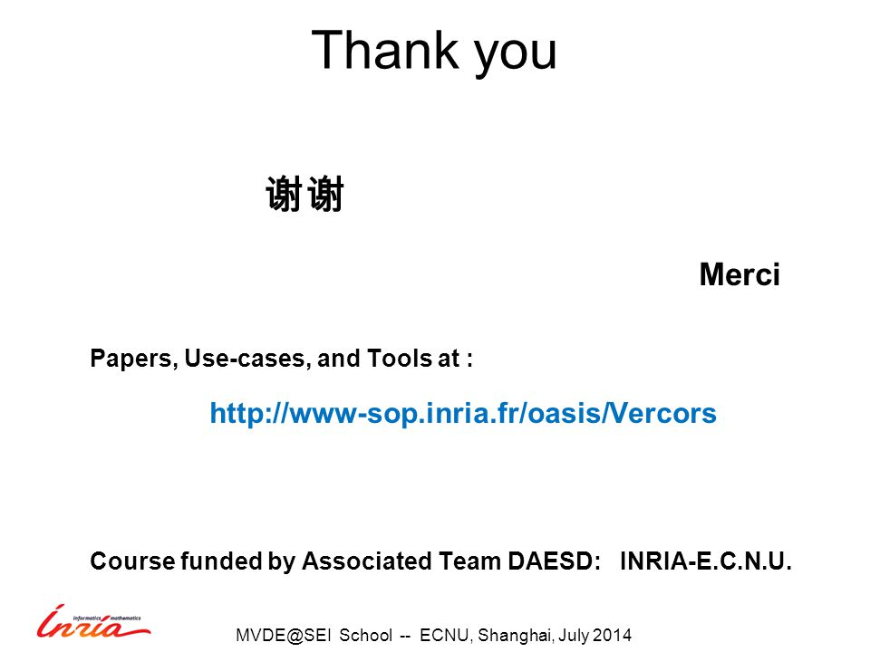 Thank you 谢谢 Merci Papers, Use-cases, and Tools at :   Course funded by Associated Team DAESD: INRIA-E.C.N.U.