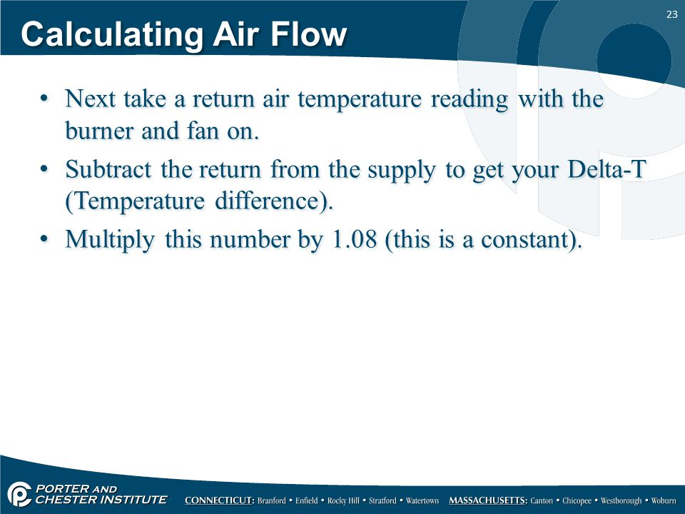 23 Calculating Air Flow Next take a return air temperature reading with the burner and fan on.