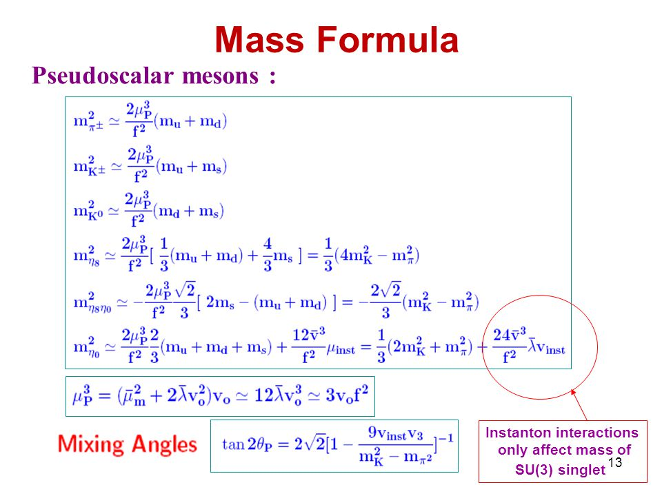 13 Mass Formula Pseudoscalar mesons : Instanton interactions only affect mass of SU(3) singlet