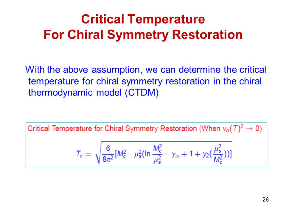 26 Critical Temperature For Chiral Symmetry Restoration With the above assumption, we can determine the critical temperature for chiral symmetry restoration in the chiral thermodynamic model (CTDM)