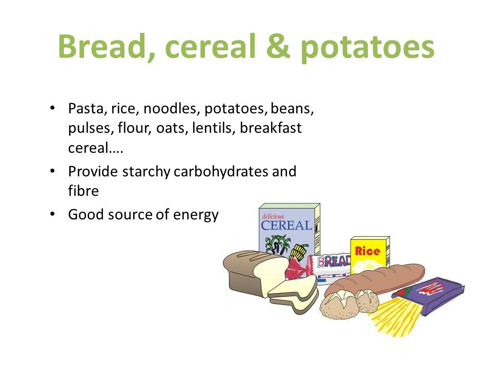 Bread, cereal & potatoes Pasta, rice, noodles, potatoes, beans, pulses, flour, oats, lentils, breakfast cereal….