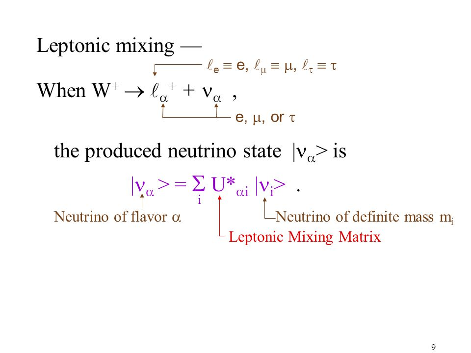 9 Leptonic mixing — When W +   + +  , the produced neutrino state |  > is |  > =  U*  i | i >.
