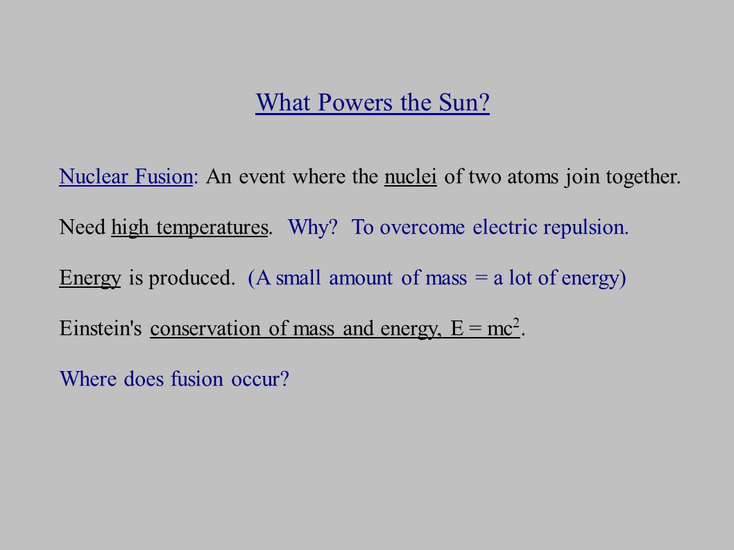 What Powers the Sun. Nuclear Fusion: An event where the nuclei of two atoms join together.