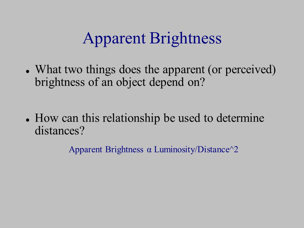 Apparent Brightness What two things does the apparent (or perceived) brightness of an object depend on.