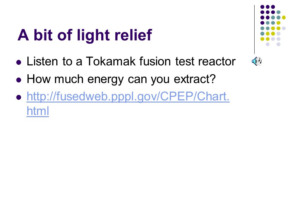A bit of light relief Listen to a Tokamak fusion test reactor How much energy can you extract.