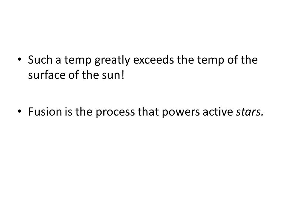 Such a temp greatly exceeds the temp of the surface of the sun.