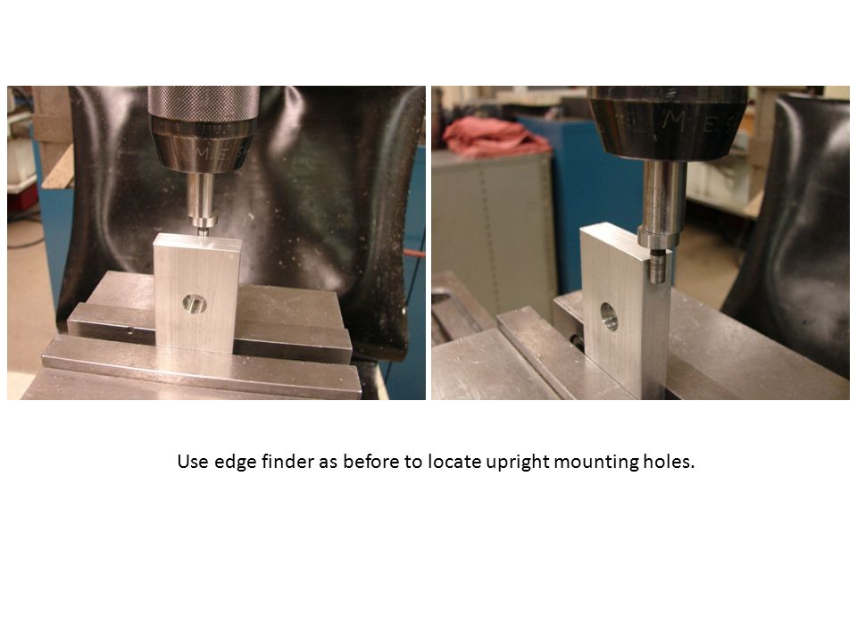 Use edge finder as before to locate upright mounting holes.