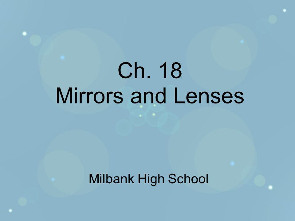 Ch. 18 Mirrors and Lenses Milbank High School