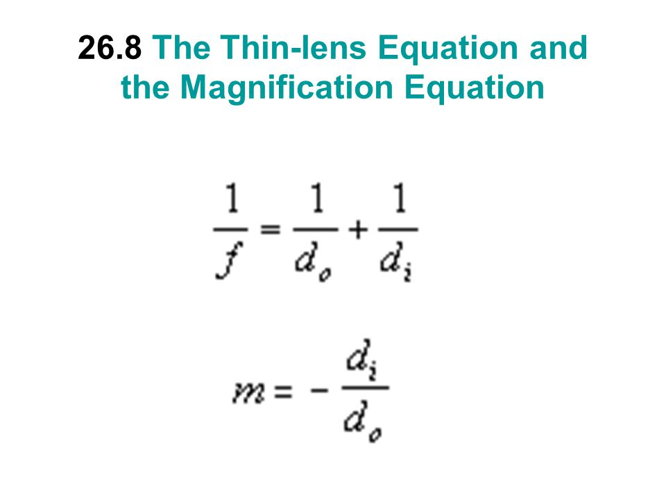 26.8 The Thin-lens Equation and the Magnification Equation