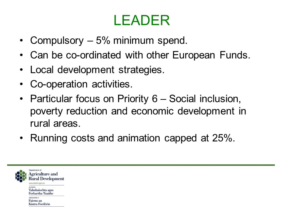 LEADER Compulsory – 5% minimum spend. Can be co-ordinated with other European Funds.