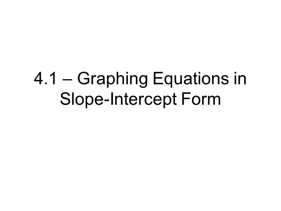 4.1 – Graphing Equations in Slope-Intercept Form. - ppt download