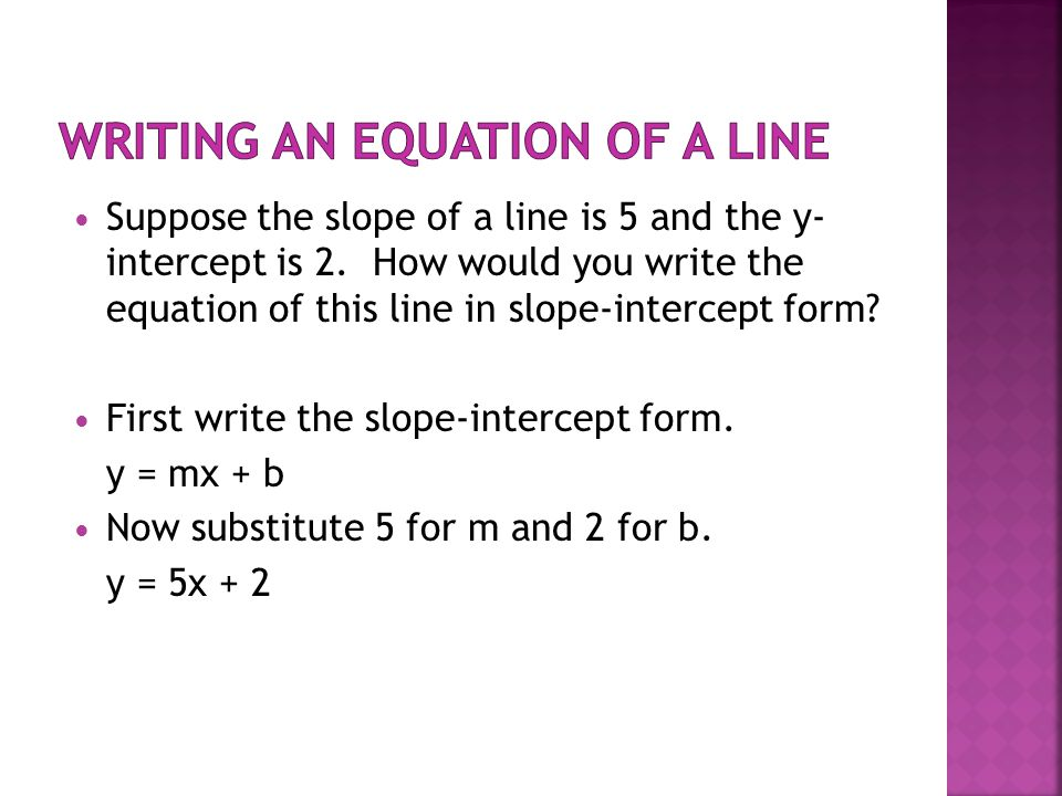 Suppose the slope of a line is 5 and the y- intercept is 2.