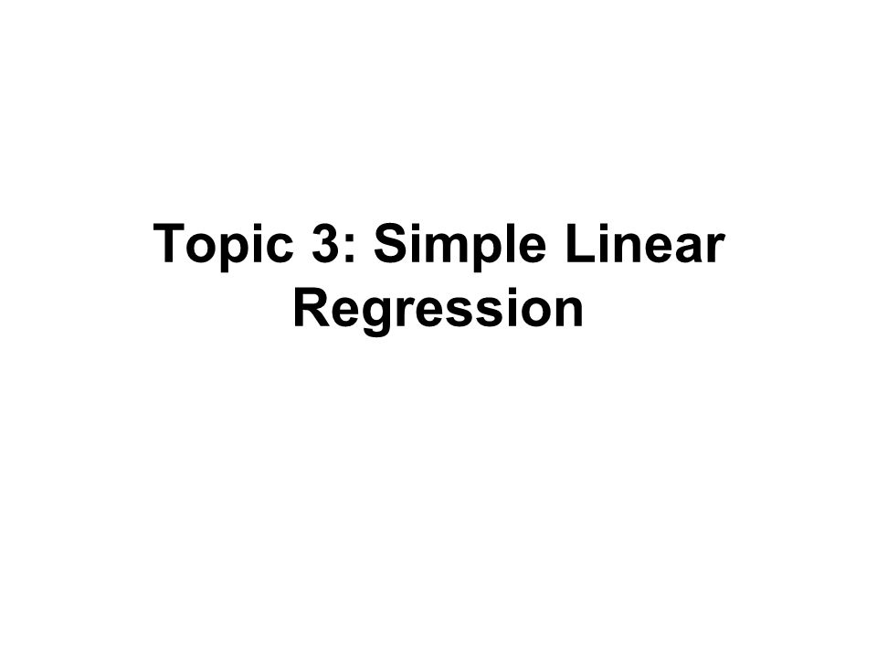 topic simple linear regression outline simple linear 1 topic 3 simple linear regression