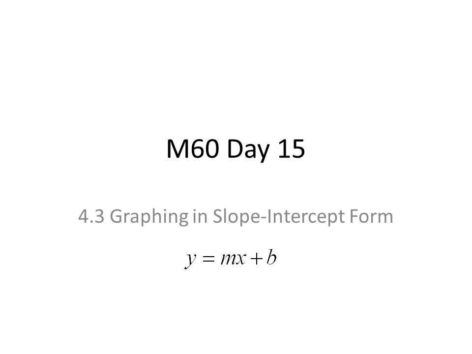 M60 Day Graphing In Slope Intercept Form Calculating Slope Formula
