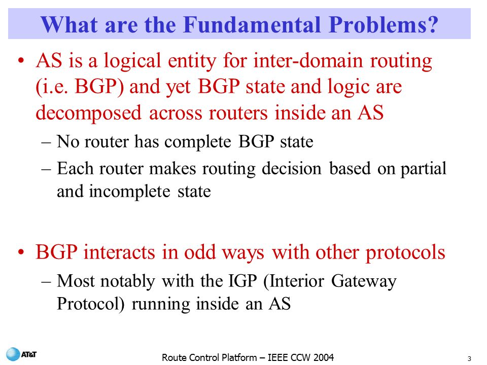3 Route Control Platform – IEEE CCW 2004 What are the Fundamental Problems.