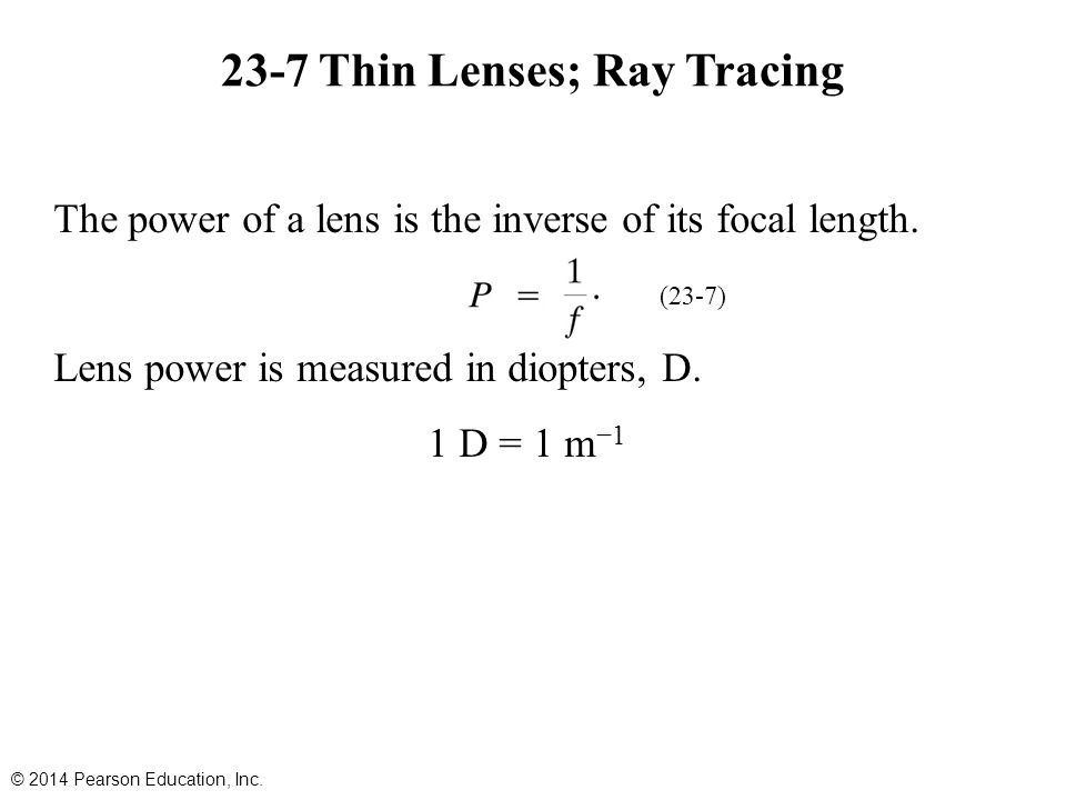 23-7 Thin Lenses; Ray Tracing The power of a lens is the inverse of its focal length.