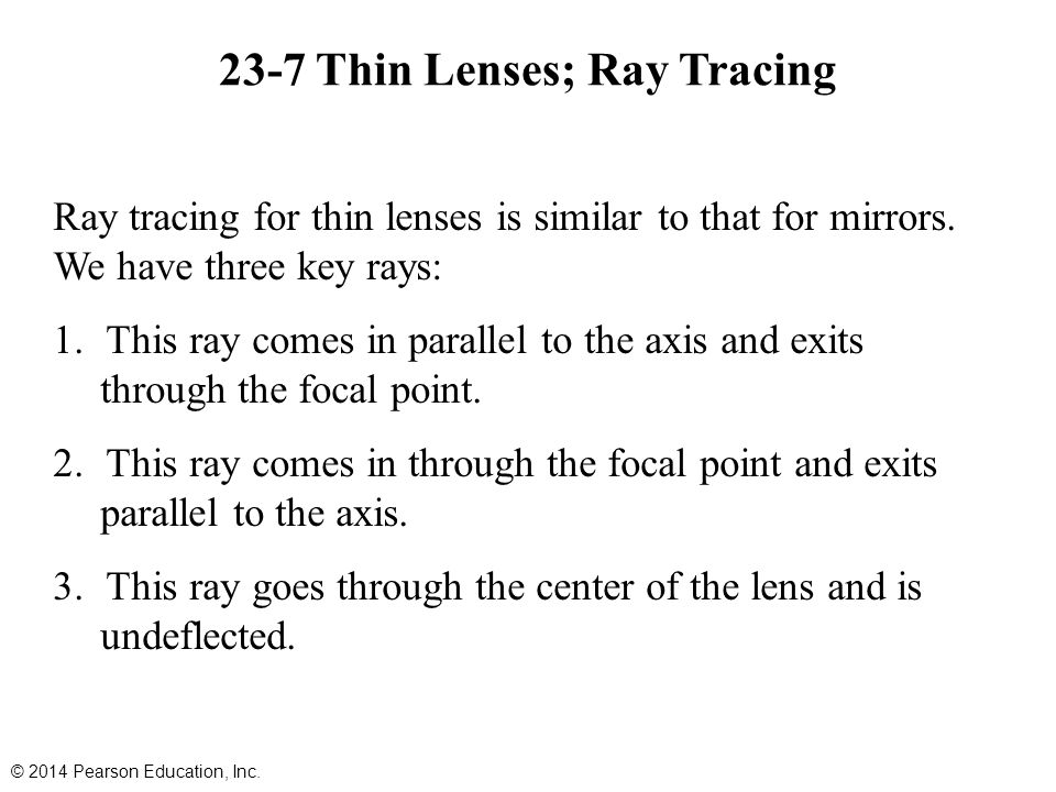 23-7 Thin Lenses; Ray Tracing Ray tracing for thin lenses is similar to that for mirrors.