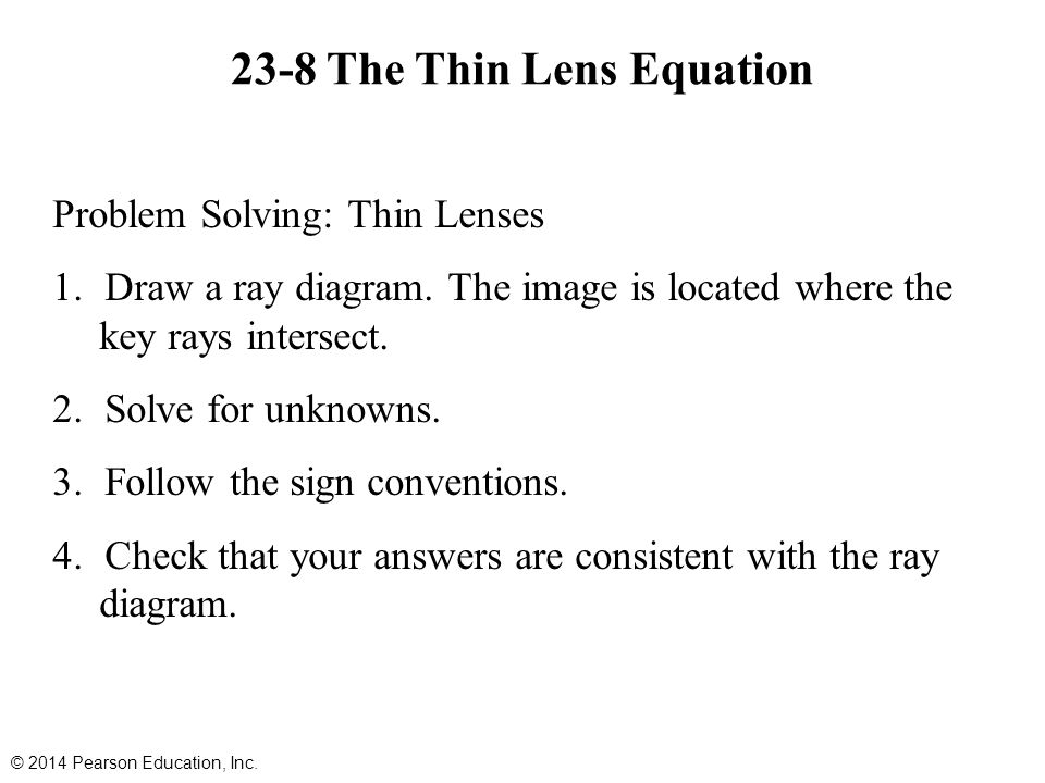 23-8 The Thin Lens Equation Problem Solving: Thin Lenses 1.Draw a ray diagram.