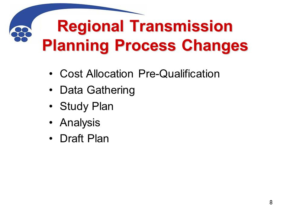 Regional Transmission Planning Process Changes Cost Allocation Pre-Qualification Data Gathering Study Plan Analysis Draft Plan 8