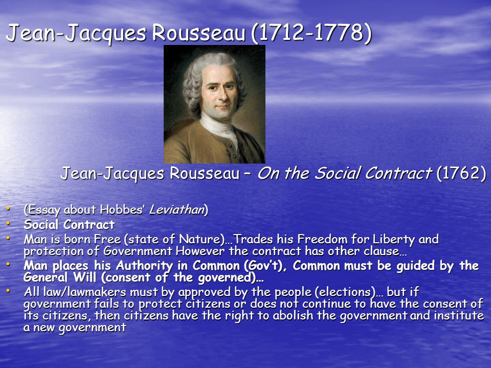 john locke ad jean jacques rousseaus idea of consent Jean-jacques rousseau remains an important figure in the history of philosophy, both because of his contributions to political philosophy and moral psychology and because of his influence on later thinkers.