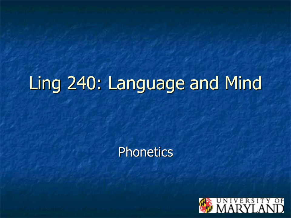 Ling 240: Language and Mind Phonetics