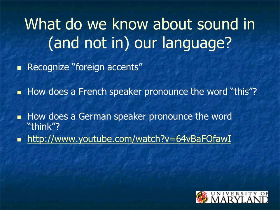 What do we know about sound in (and not in) our language.