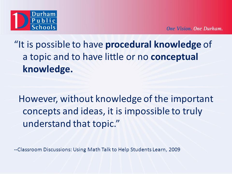 It is possible to have procedural knowledge of a topic and to have little or no conceptual knowledge.