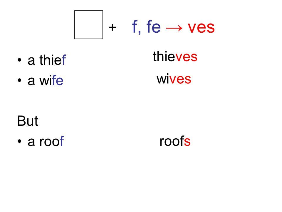 f, fe → ves a thief a wife But a roof + thieves wives roofs