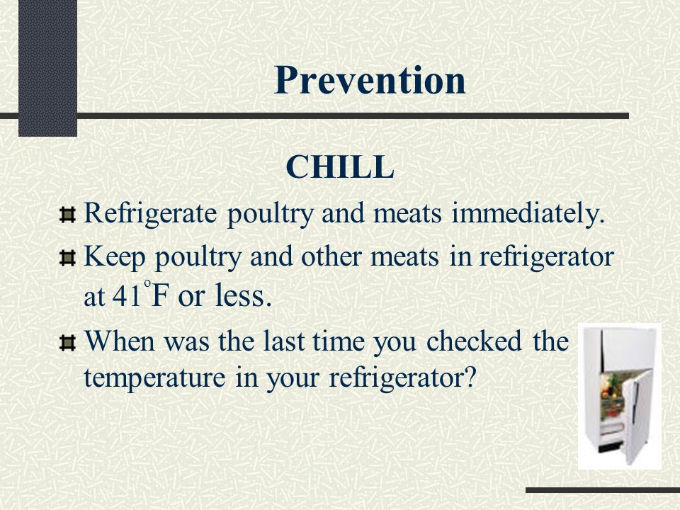 Prevention CHILL Refrigerate poultry and meats immediately.