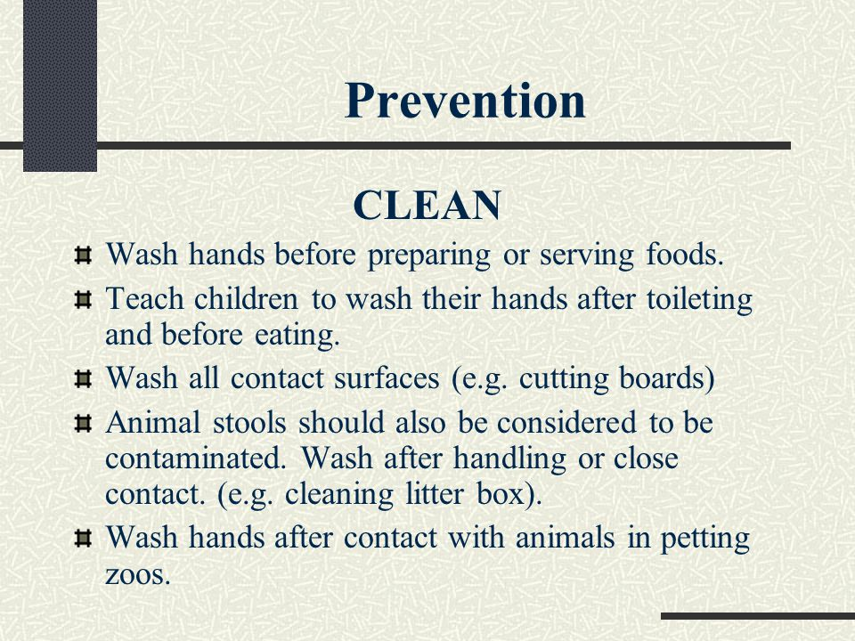 Prevention CLEAN Wash hands before preparing or serving foods.