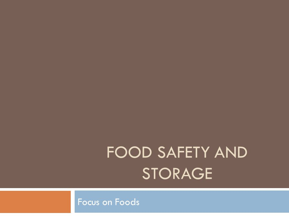 FOOD SAFETY AND STORAGE Focus on Foods