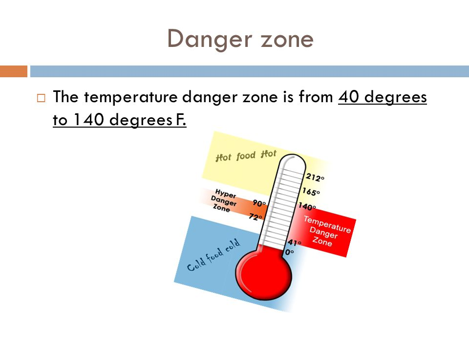 Danger zone  The temperature danger zone is from 40 degrees to 140 degrees F.