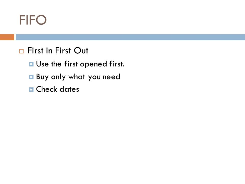 FIFO  First in First Out  Use the first opened first.  Buy only what you need  Check dates