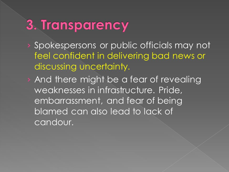› Spokespersons or public officials may not feel confident in delivering bad news or discussing uncertainty.