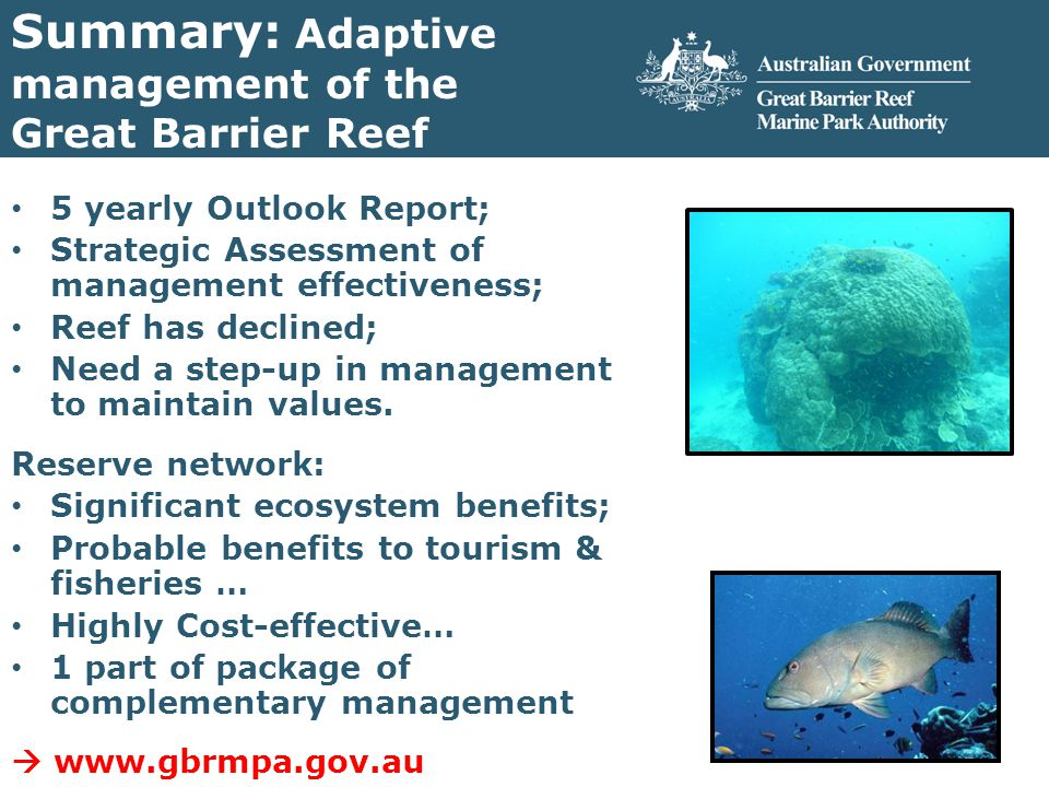 Summary: Adaptive management of the Great Barrier Reef 5 yearly Outlook Report; Strategic Assessment of management effectiveness; Reef has declined; Need a step-up in management to maintain values.