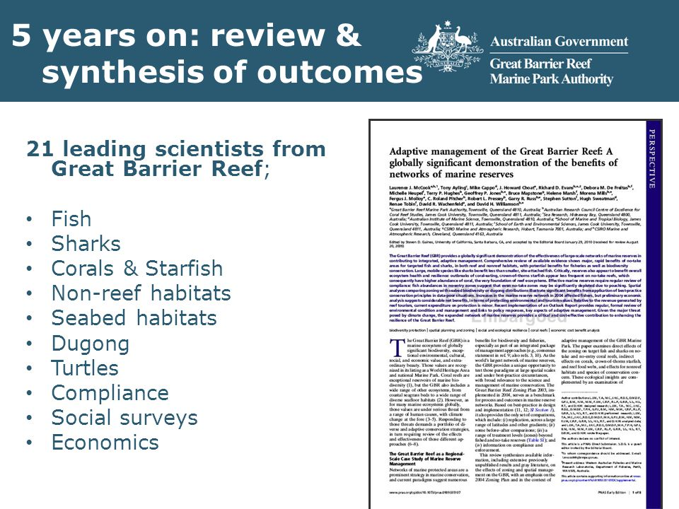 5 years on: review & synthesis of outcomes 21 leading scientists from Great Barrier Reef; Fish Sharks Corals & Starfish Non-reef habitats Seabed habitats Dugong Turtles Compliance Social surveys Economics