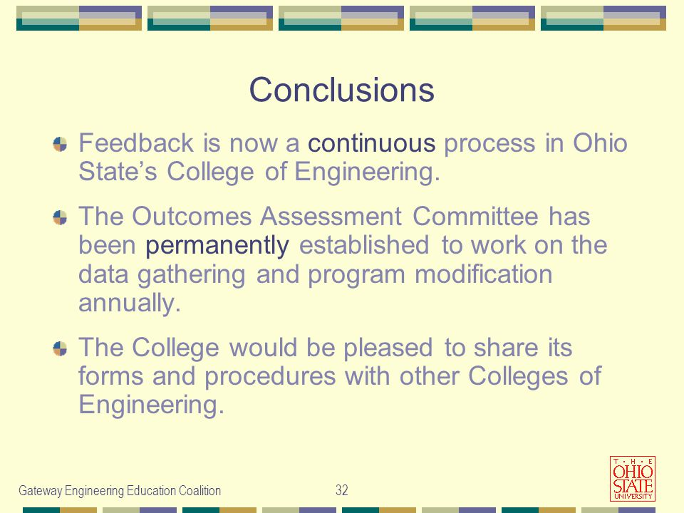 Gateway Engineering Education Coalition32 Conclusions Feedback is now a continuous process in Ohio State's College of Engineering.