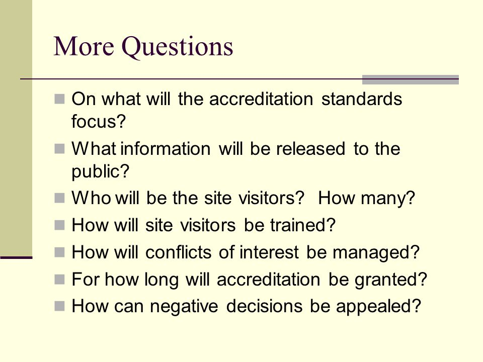 More Questions On what will the accreditation standards focus.
