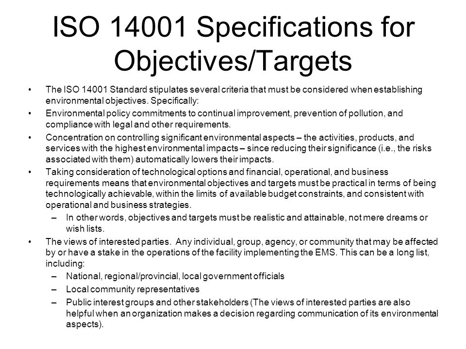ISO 14001 Specifications for Objectives/Targets The ISO 14001 Standard stipulates several criteria that must be considered when establishing environmental objectives.