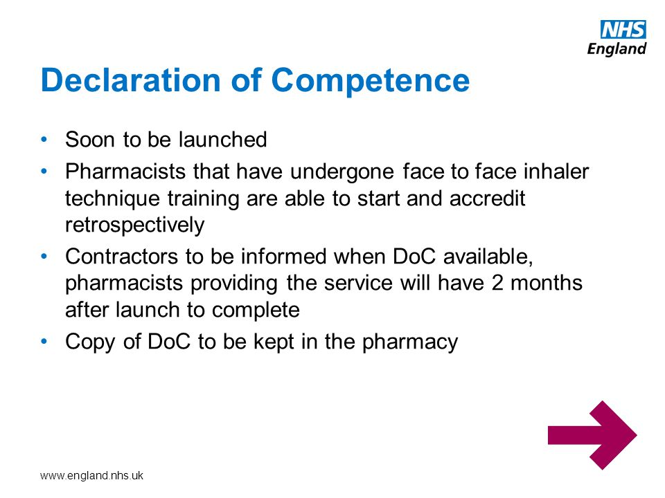 Soon to be launched Pharmacists that have undergone face to face inhaler technique training are able to start and accredit retrospectively Contractors to be informed when DoC available, pharmacists providing the service will have 2 months after launch to complete Copy of DoC to be kept in the pharmacy Declaration of Competence