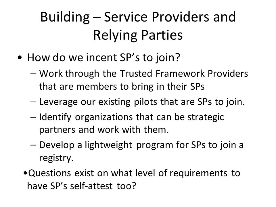 Building – Service Providers and Relying Parties How do we incent SP's to join.