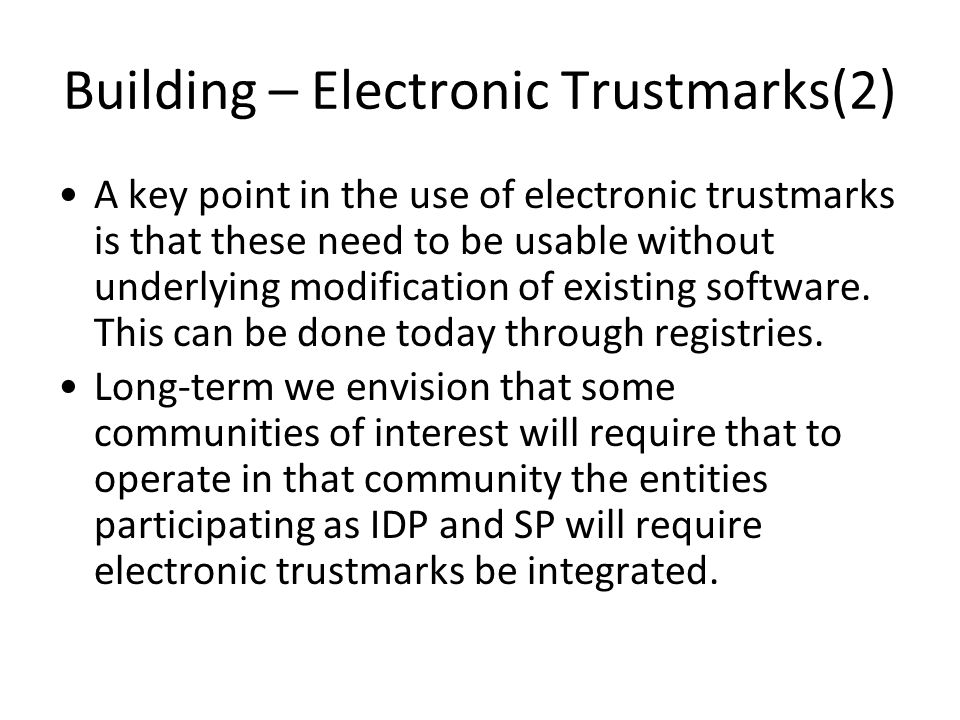 Building – Electronic Trustmarks(2) A key point in the use of electronic trustmarks is that these need to be usable without underlying modification of existing software.