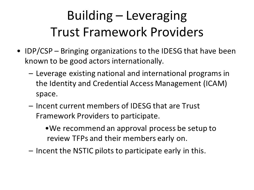 Building – Leveraging Trust Framework Providers IDP/CSP – Bringing organizations to the IDESG that have been known to be good actors internationally.
