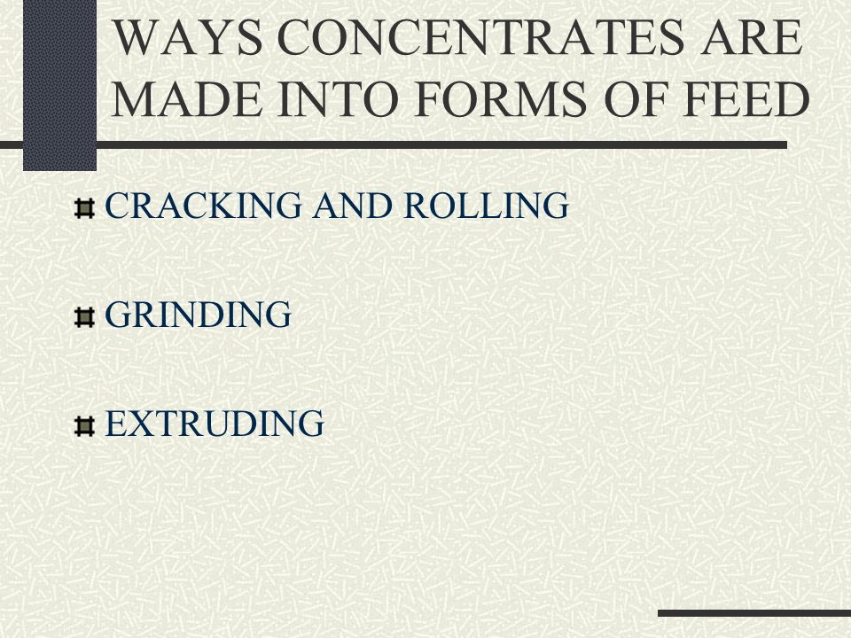 WAYS CONCENTRATES ARE MADE INTO FORMS OF FEED CRACKING AND ROLLING GRINDING EXTRUDING