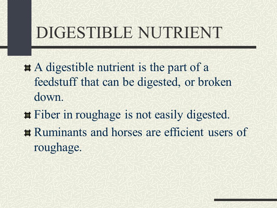DIGESTIBLE NUTRIENT A digestible nutrient is the part of a feedstuff that can be digested, or broken down.