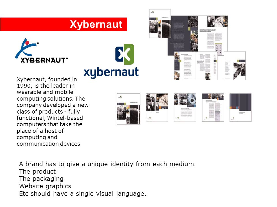 Xybernaut A brand has to give a unique identity from each medium.