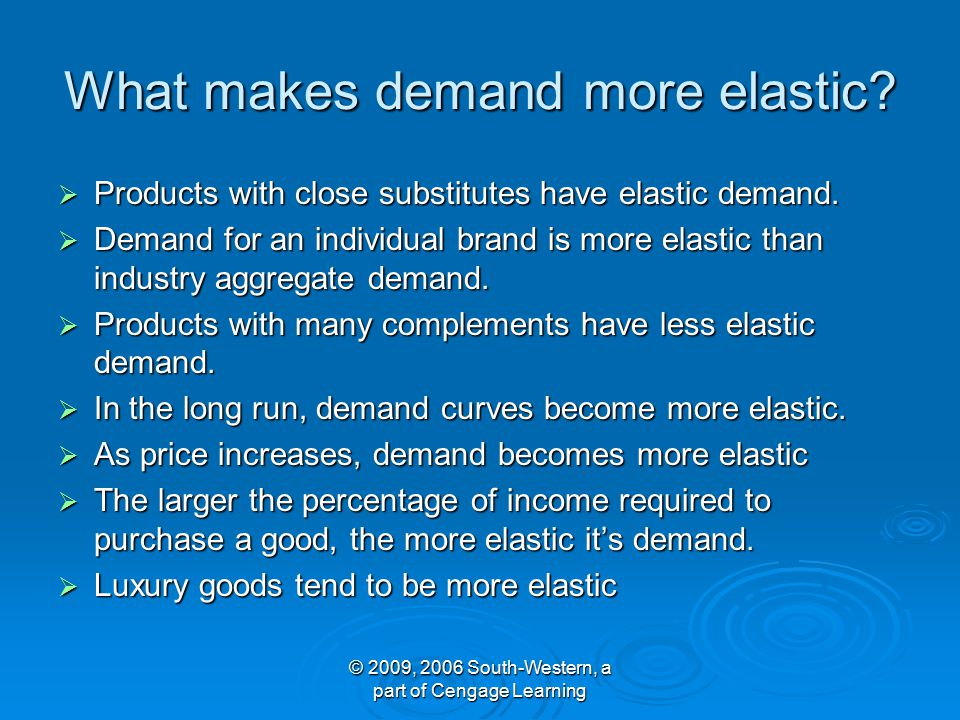 © 2009, 2006 South-Western, a part of Cengage Learning What makes demand more elastic.
